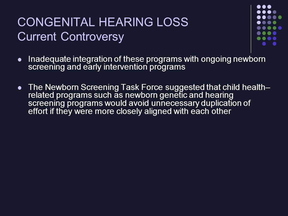 CONGENITAL HEARING LOSS Current Controversy