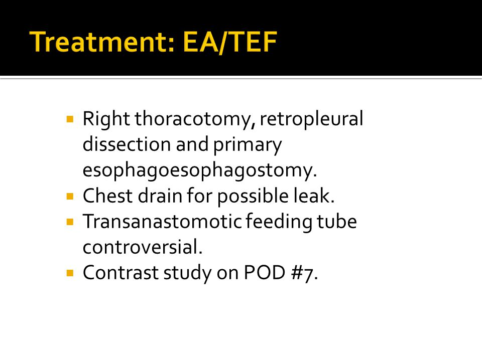 Treatment: EA/TEF Right thoracotomy, retropleural dissection and primary esophagoesophagostomy. Chest drain for possible leak.