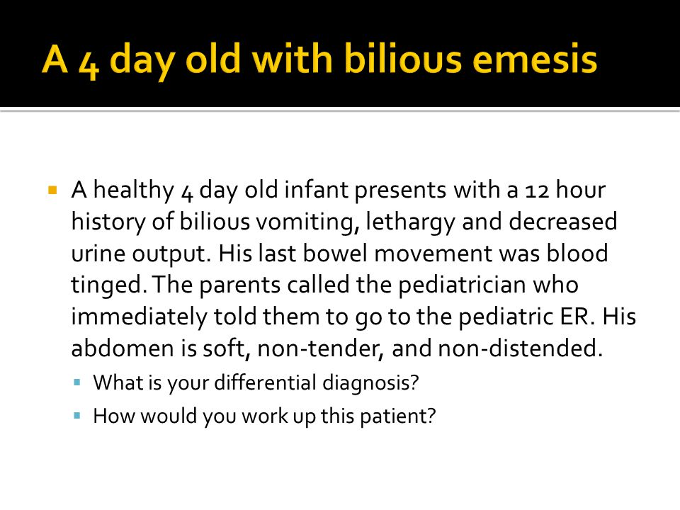A 4 day old with bilious emesis