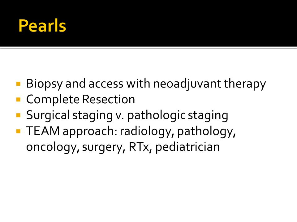 Pearls Biopsy and access with neoadjuvant therapy Complete Resection