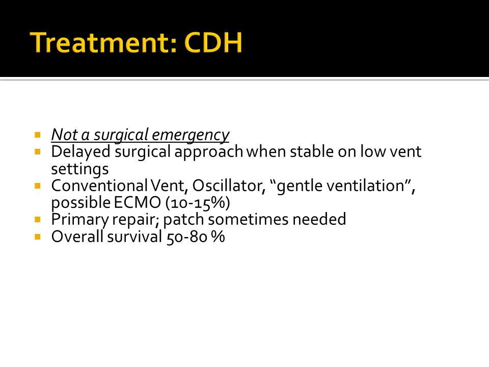 Treatment: CDH Not a surgical emergency