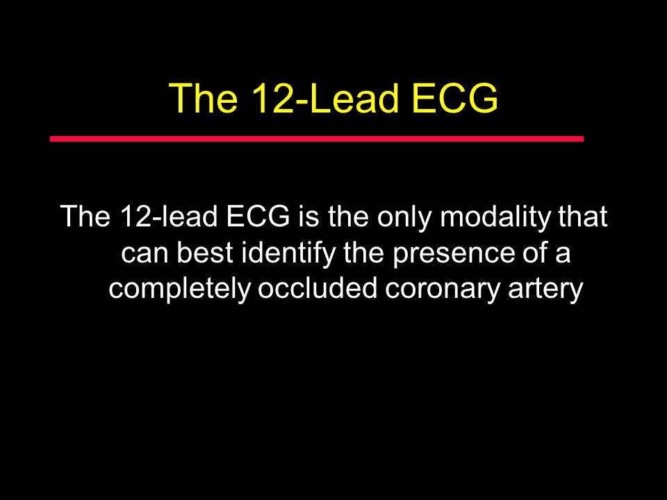 The 12-Lead ECG The 12-lead ECG is the only modality that can best identify the presence of a completely occluded coronary artery.