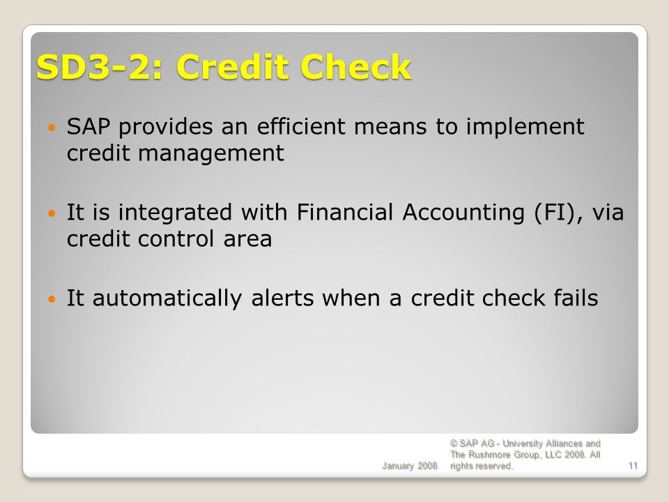 ECC 6.0 January 2008. SD3-2: Credit Check. SAP provides an efficient means to implement credit management.