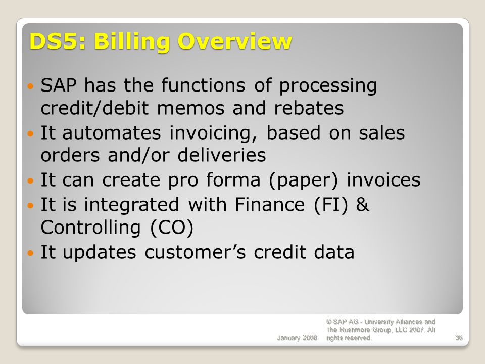 ECC 6.0 January 2008. DS5: Billing Overview. SAP has the functions of processing credit/debit memos and rebates.