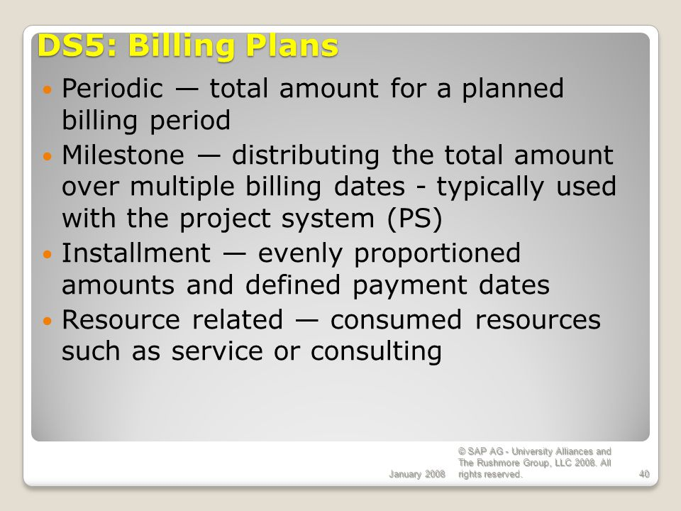 ECC 6.0 January 2008. DS5: Billing Plans. Periodic — total amount for a planned billing period.