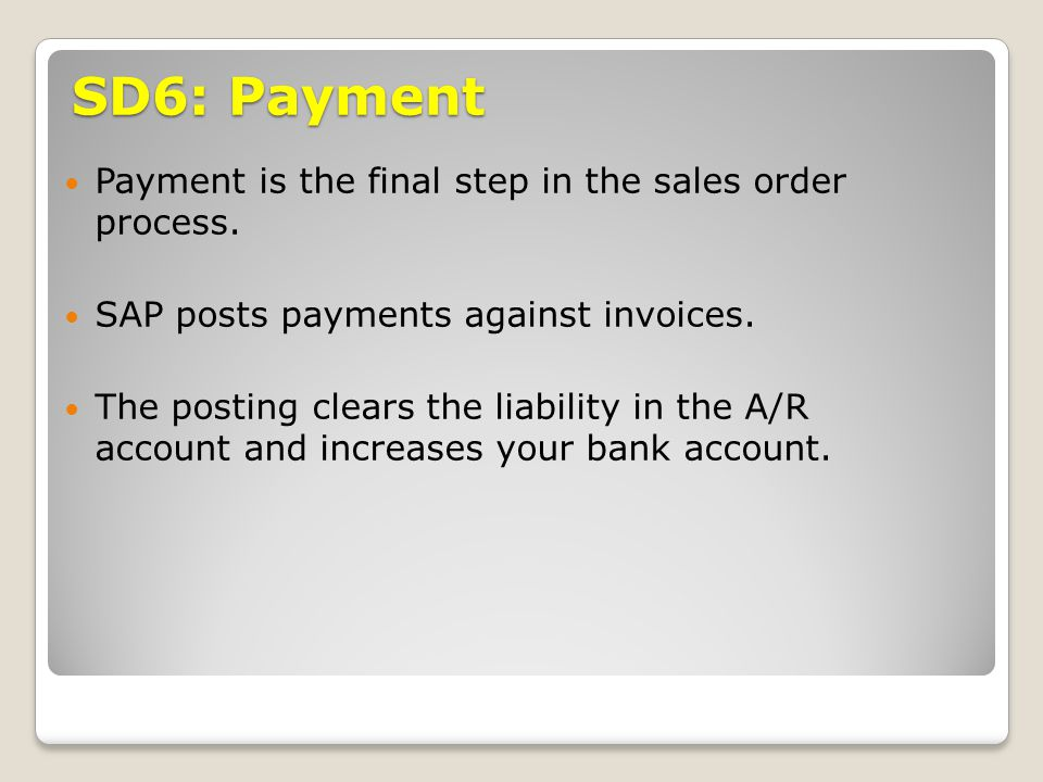 SD6: Payment Payment is the final step in the sales order process.