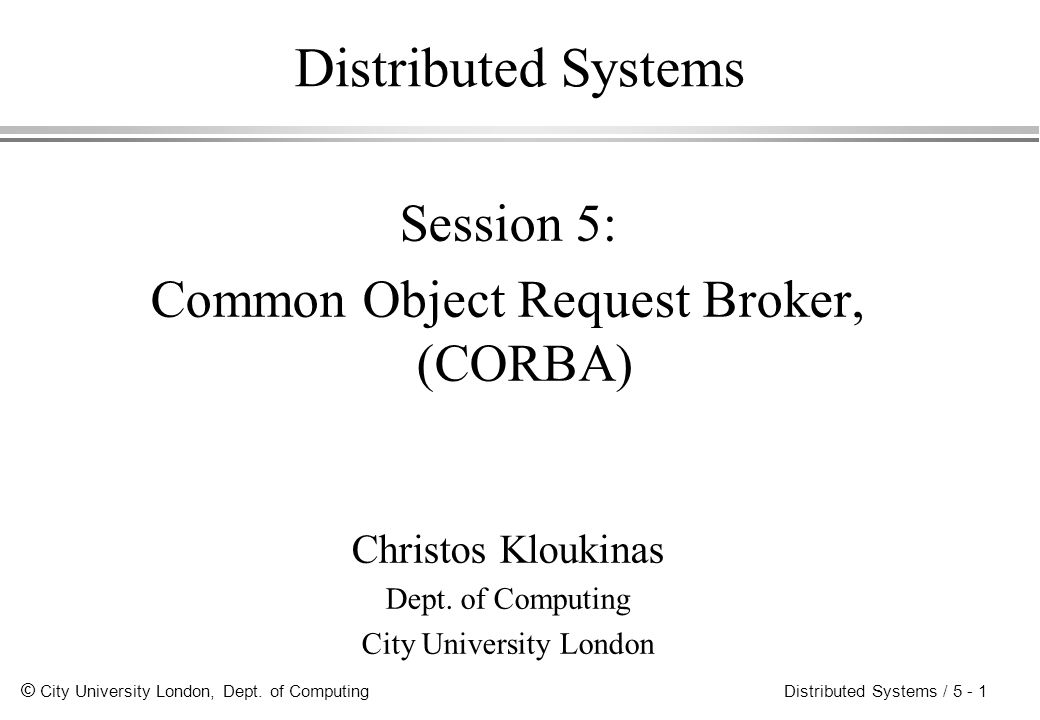Distributed Systems Session 5: Common Object Request Broker, (CORBA)