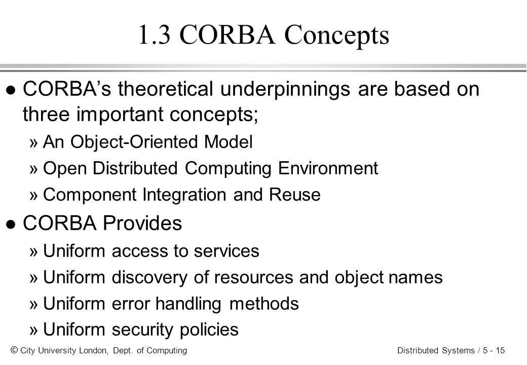 1.3 CORBA Concepts CORBA's theoretical underpinnings are based on three important concepts; An Object-Oriented Model.