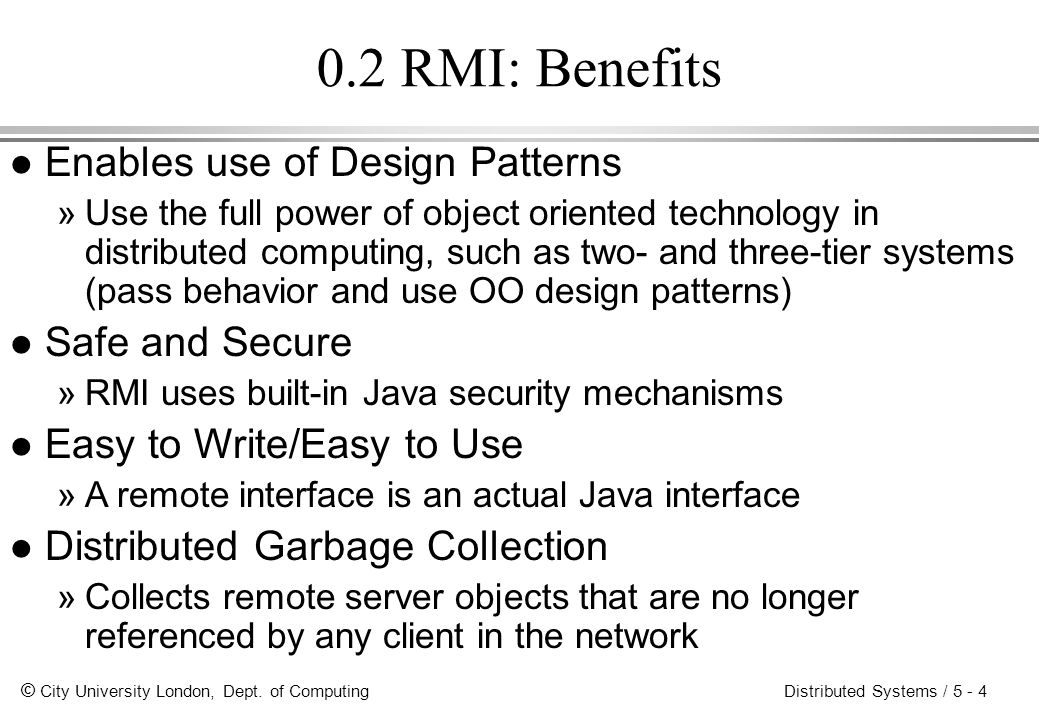 0.2 RMI: Benefits Enables use of Design Patterns Safe and Secure