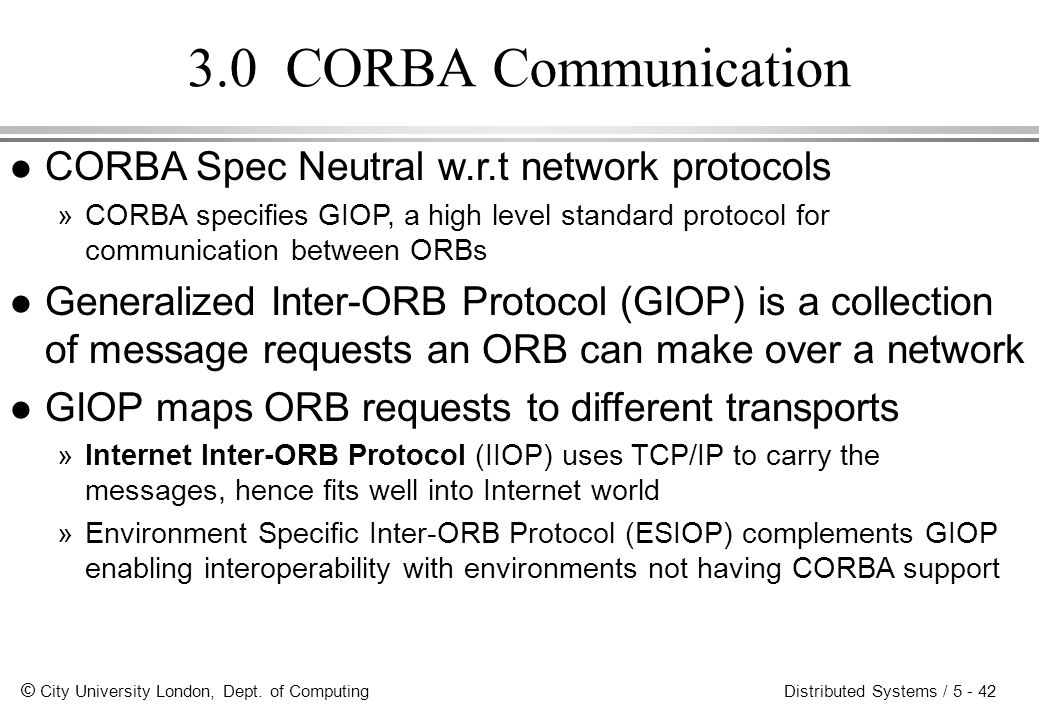 3.0 CORBA Communication CORBA Spec Neutral w.r.t network protocols