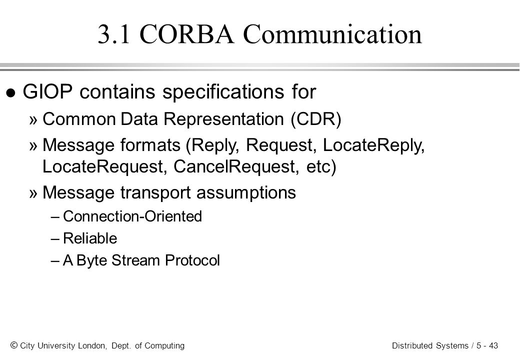 3.1 CORBA Communication GIOP contains specifications for