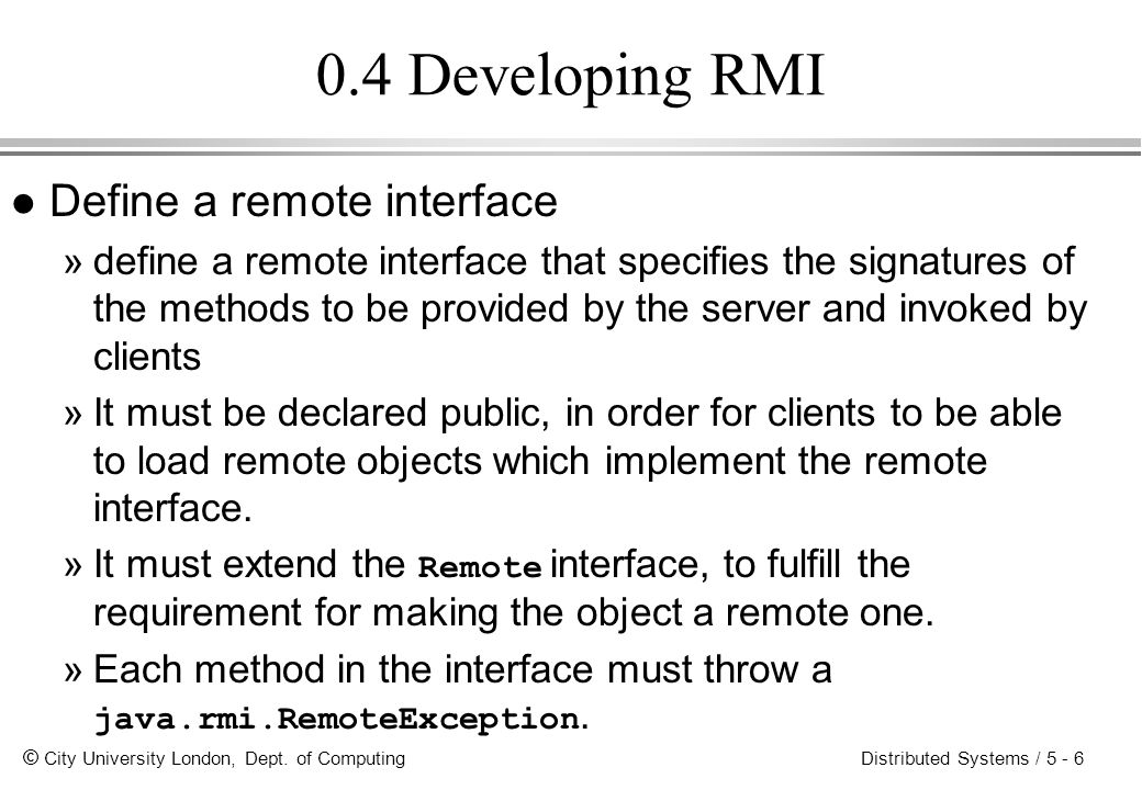 0.4 Developing RMI Define a remote interface