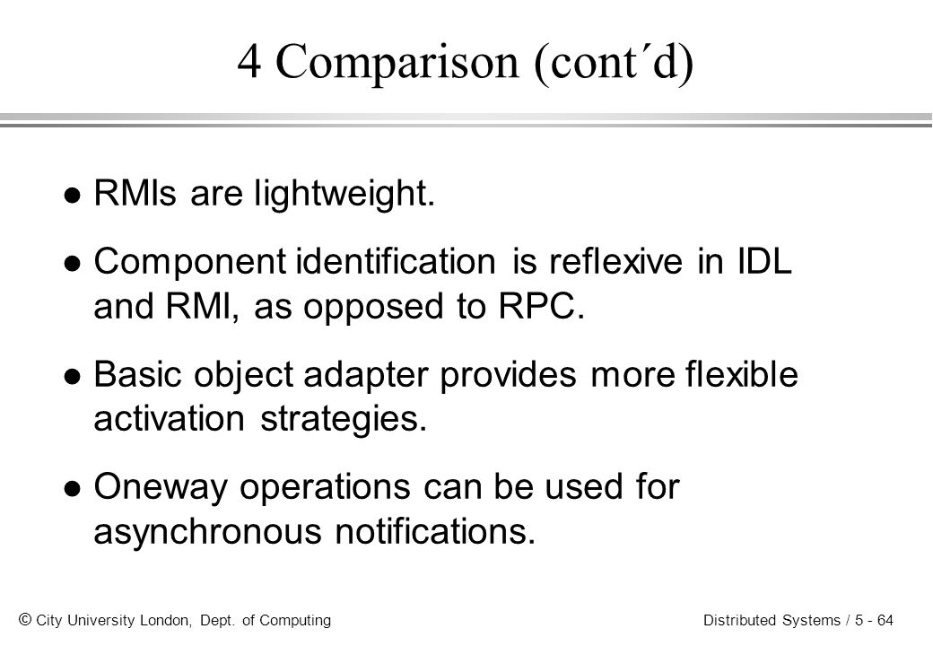 4 Comparison (cont´d) RMIs are lightweight.