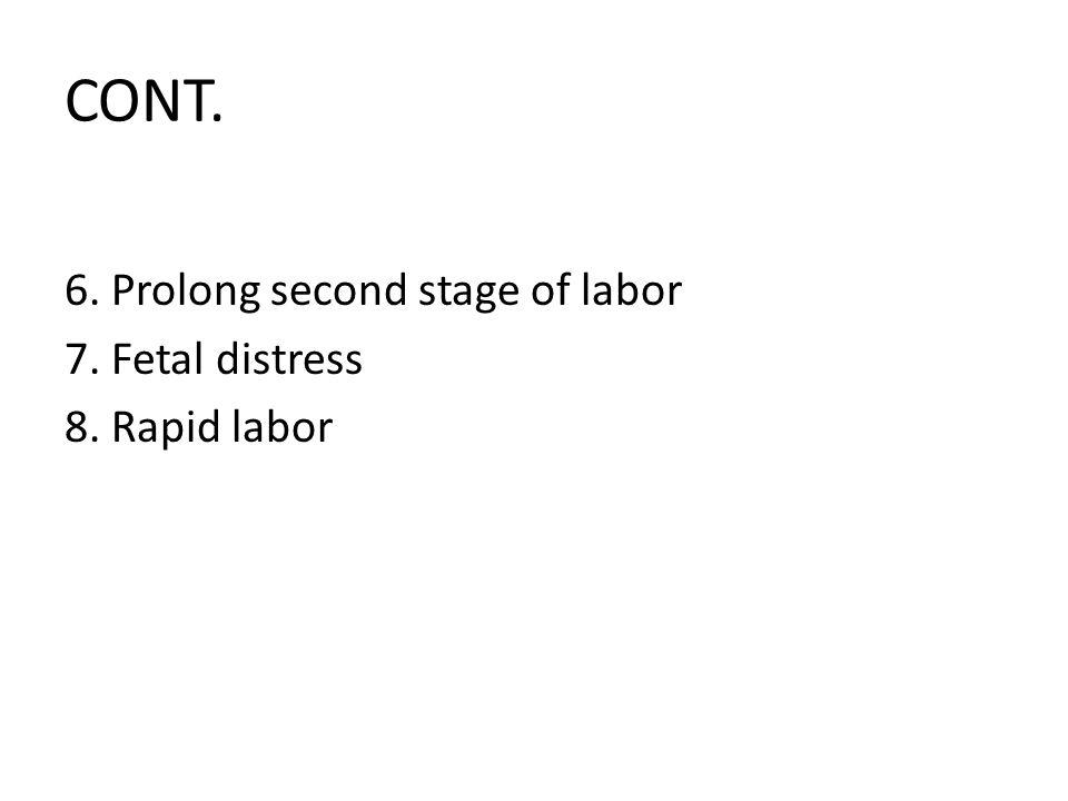 CONT. 6. Prolong second stage of labor 7. Fetal distress