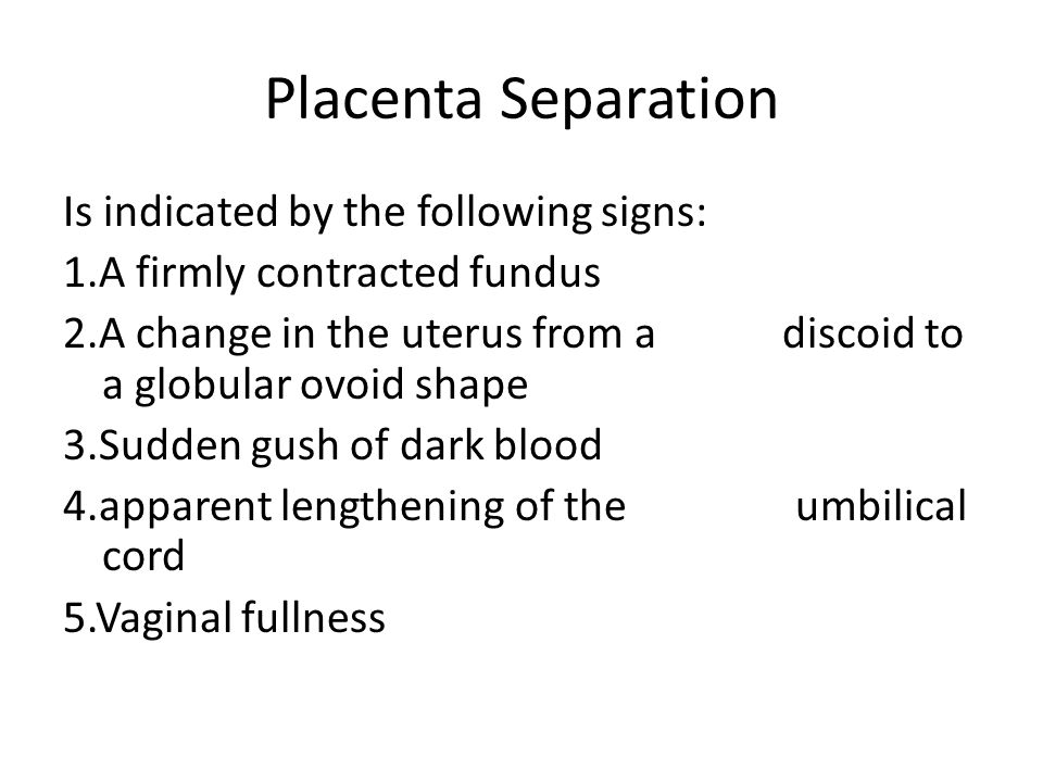 Placenta Separation Is indicated by the following signs: