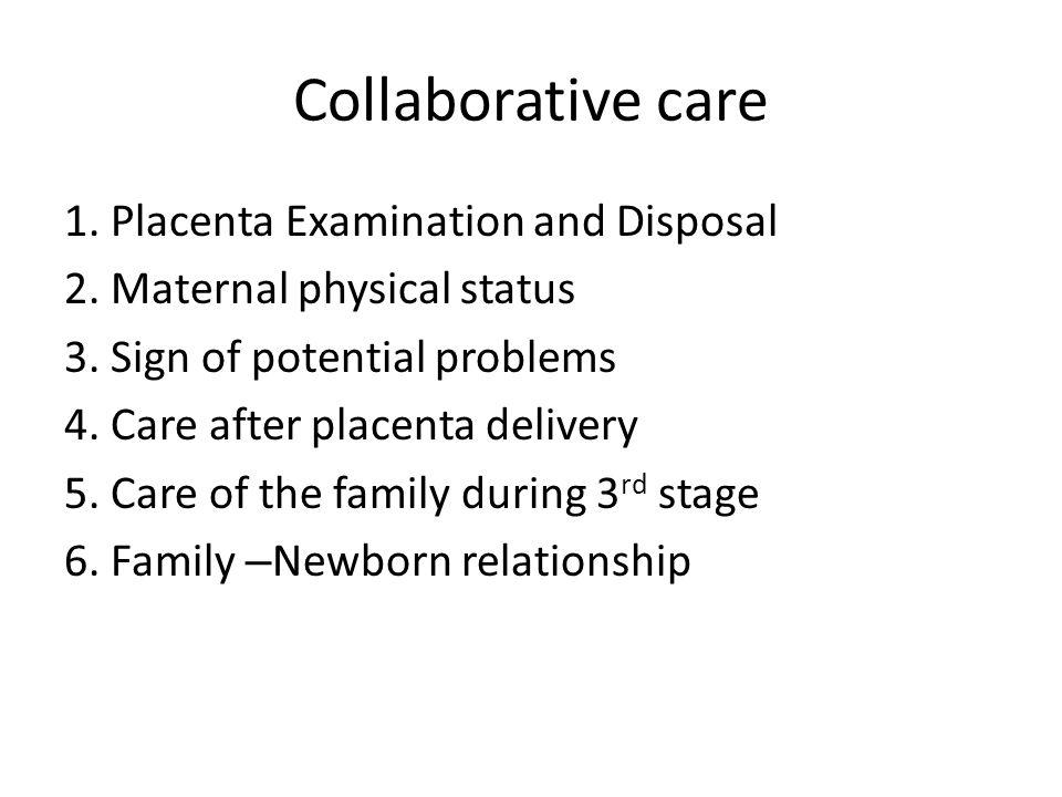 Collaborative care 1. Placenta Examination and Disposal