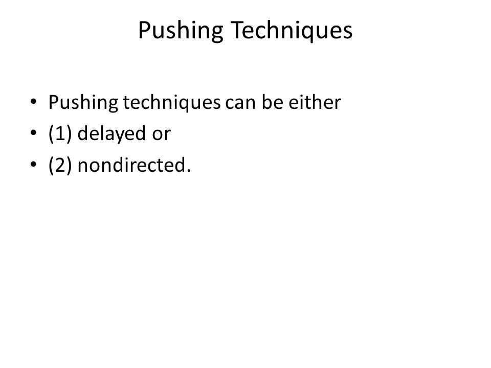 Pushing Techniques Pushing techniques can be either (1) delayed or