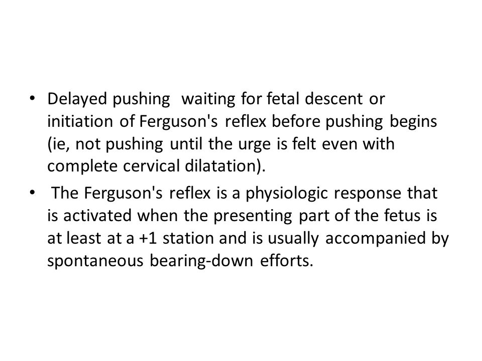Delayed pushing waiting for fetal descent or initiation of Ferguson s reflex before pushing begins (ie, not pushing until the urge is felt even with complete cervical dilatation).