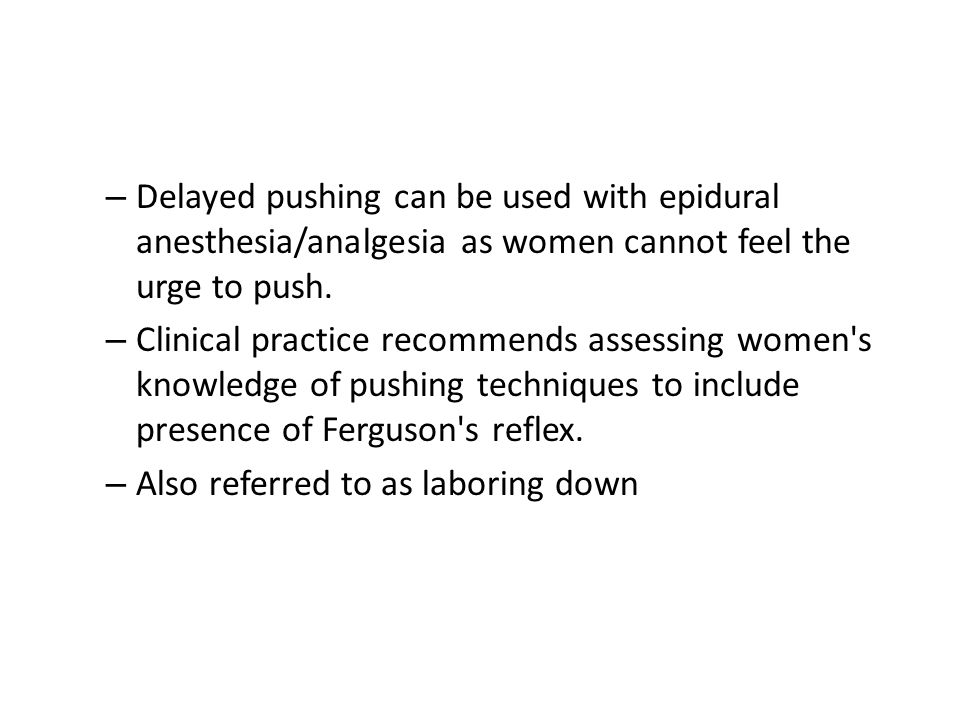 Delayed pushing can be used with epidural anesthesia/analgesia as women cannot feel the urge to push.