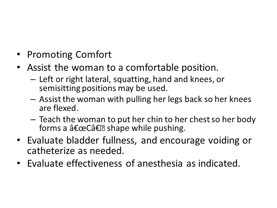 Assist the woman to a comfortable position.