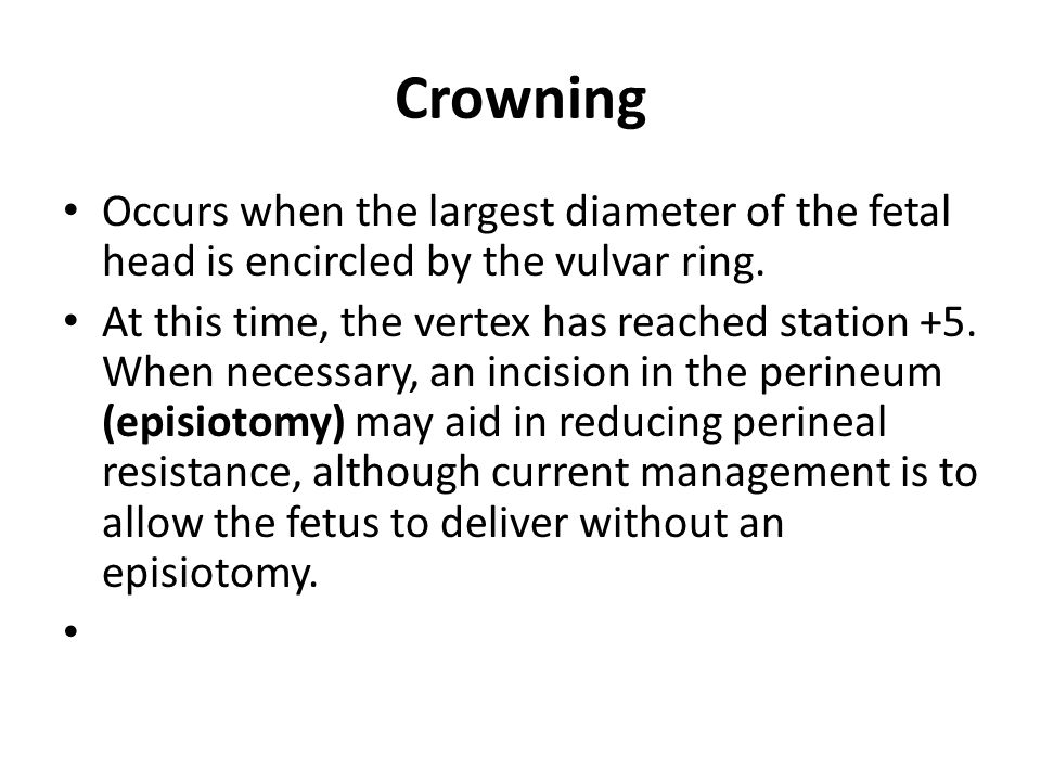 Crowning Occurs when the largest diameter of the fetal head is encircled by the vulvar ring.