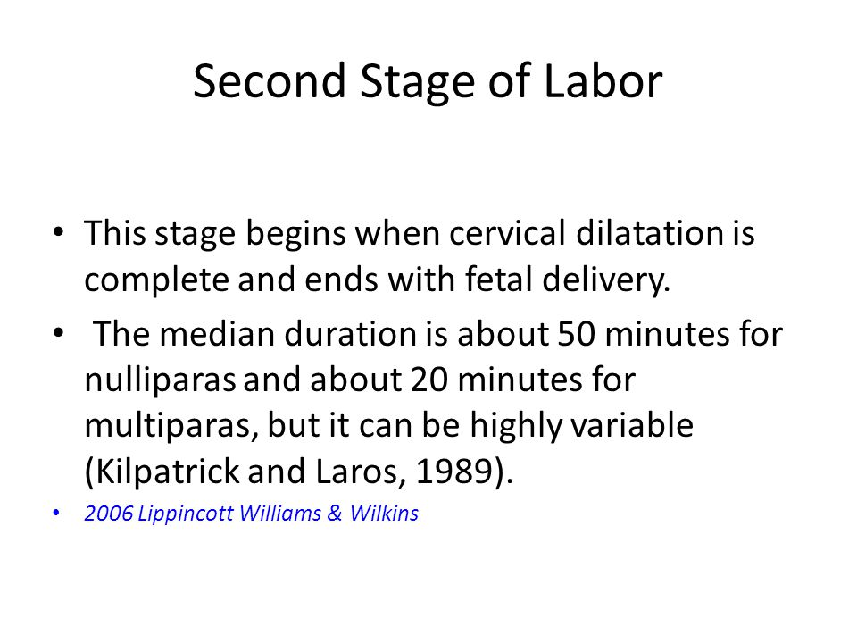 Second Stage of Labor This stage begins when cervical dilatation is complete and ends with fetal delivery.