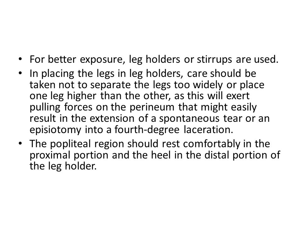 For better exposure, leg holders or stirrups are used.