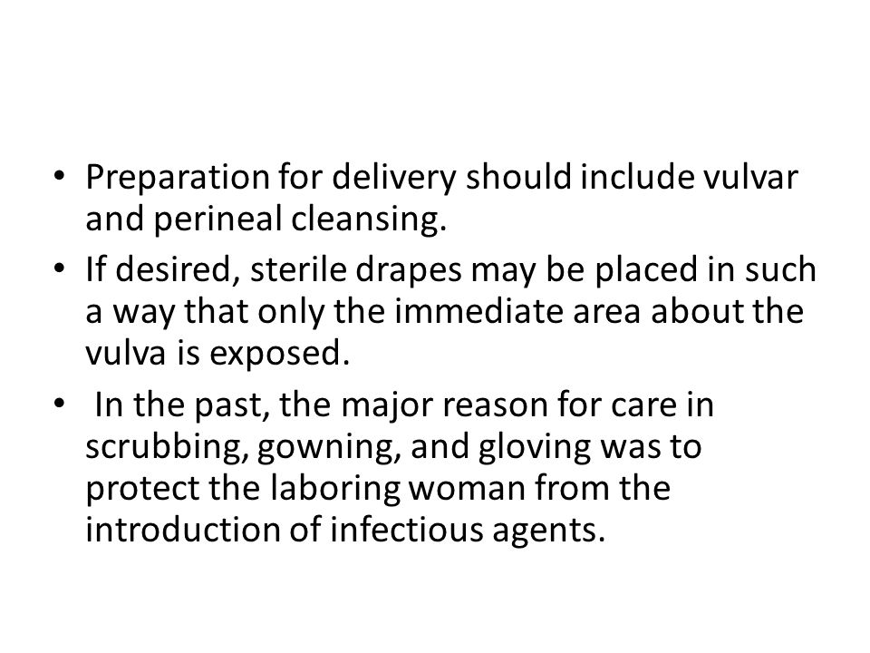 Preparation for delivery should include vulvar and perineal cleansing.