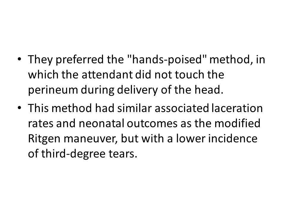 They preferred the hands-poised method, in which the attendant did not touch the perineum during delivery of the head.