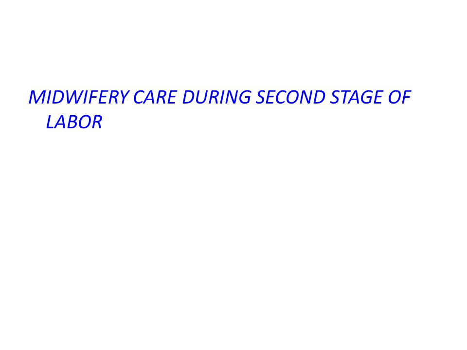 MIDWIFERY CARE DURING SECOND STAGE OF LABOR