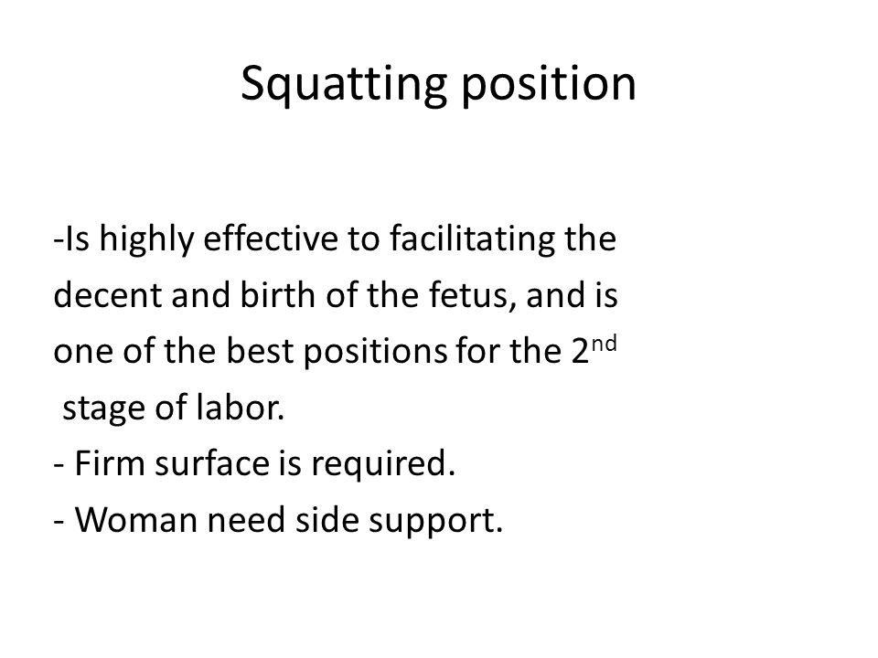 Squatting position -Is highly effective to facilitating the