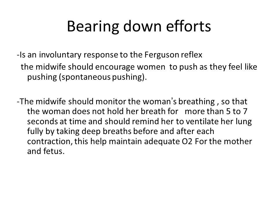 Bearing down efforts -Is an involuntary response to the Ferguson reflex.