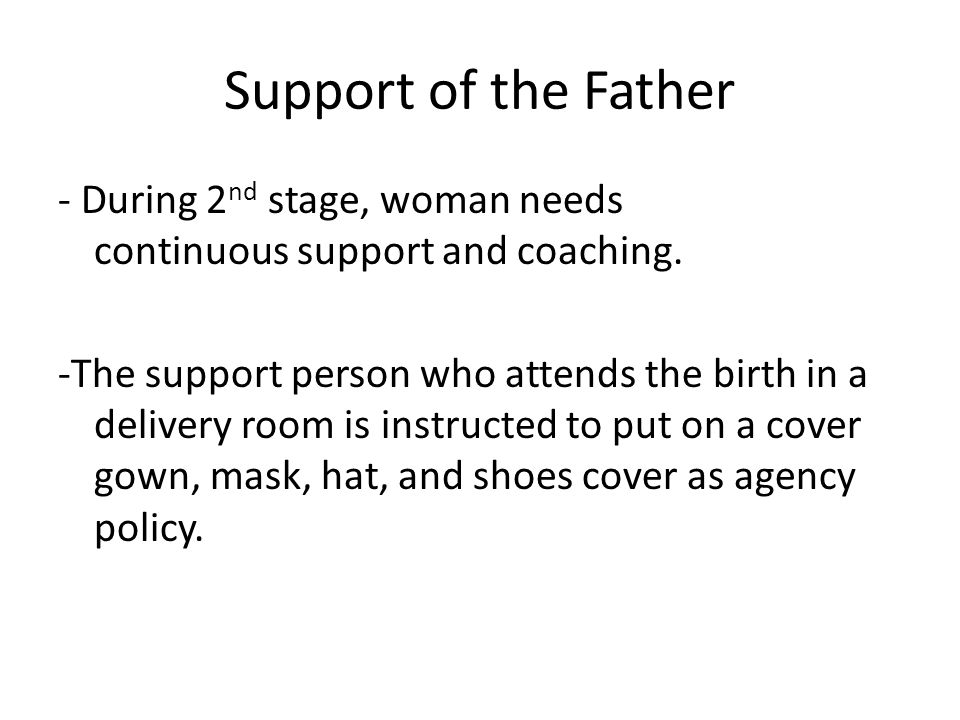 Support of the Father - During 2nd stage, woman needs continuous support and coaching.