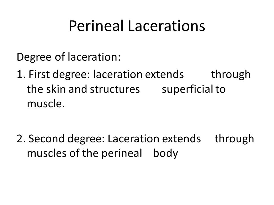 Perineal Lacerations Degree of laceration: