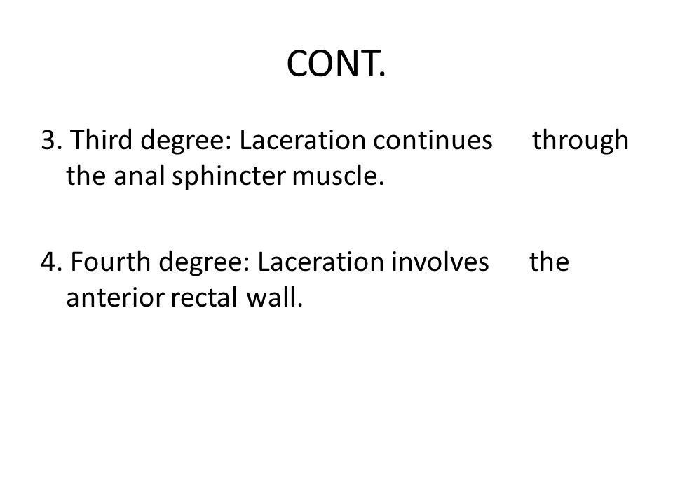 CONT. 3. Third degree: Laceration continues through the anal sphincter muscle.