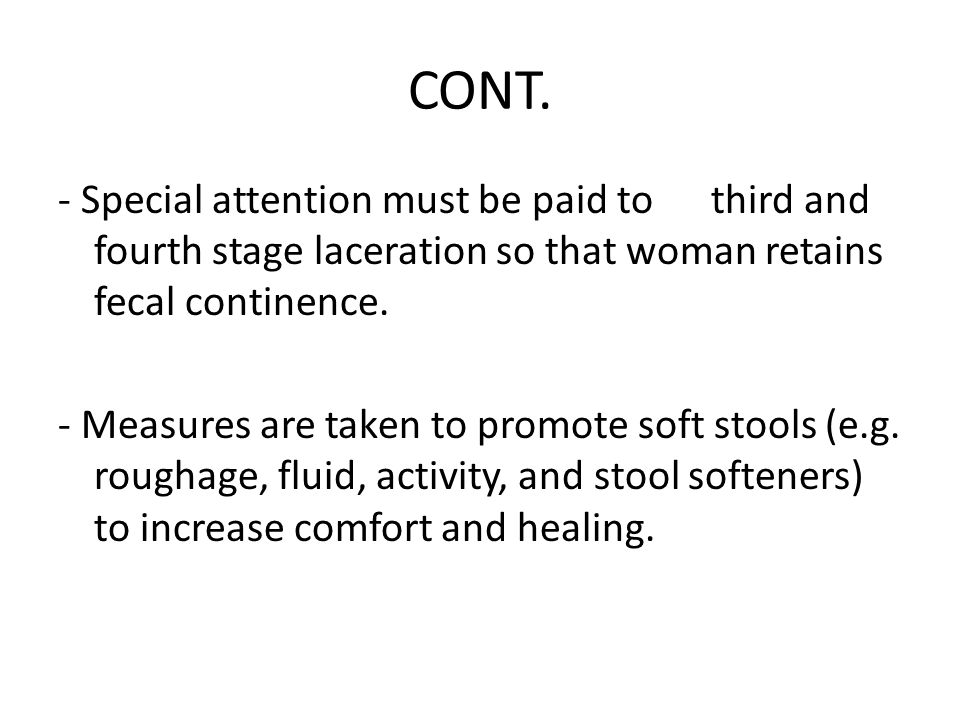 CONT. - Special attention must be paid to third and fourth stage laceration so that woman retains fecal continence.
