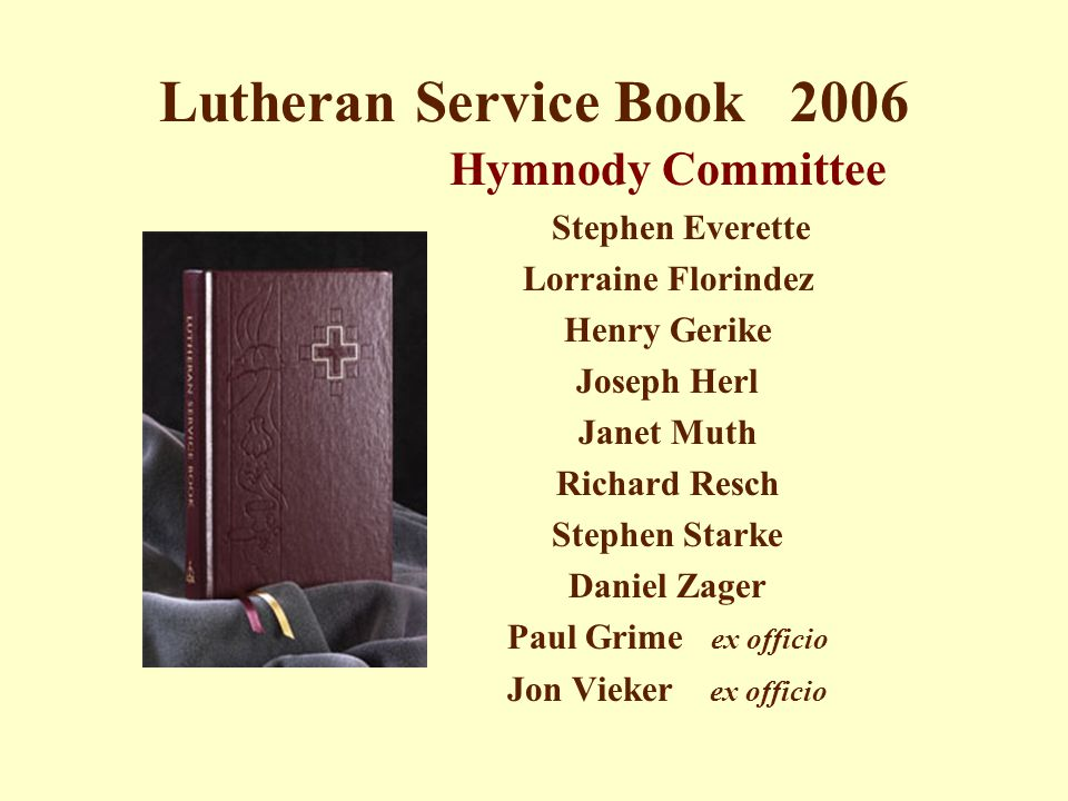 Lutheran Service Book 2006 Hymnody Committee Stephen Everette