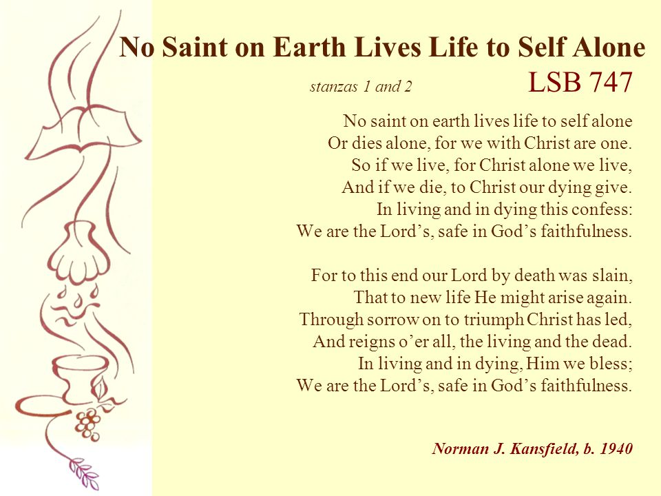 No Saint on Earth Lives Life to Self Alone stanzas 1 and 2 LSB 747