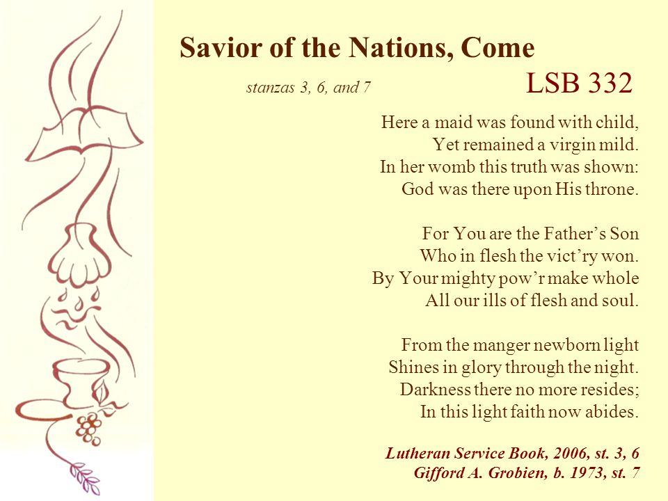 Savior of the Nations, Come stanzas 3, 6, and 7 LSB 332
