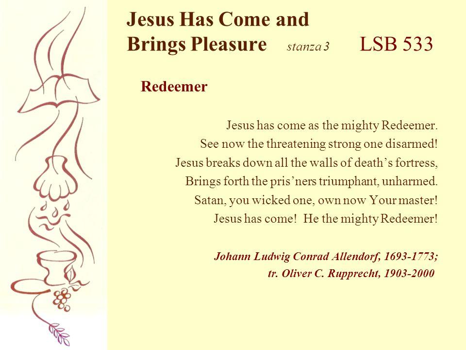 Jesus Has Come and Brings Pleasure stanza 3 LSB 533