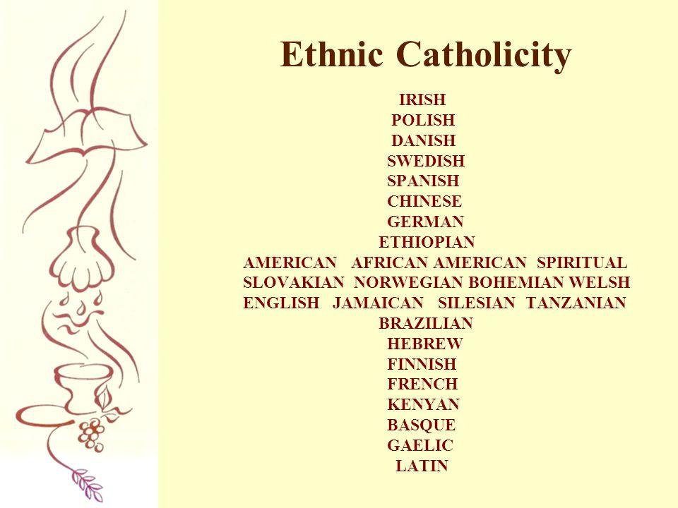 Ethnic Catholicity POLISH DANISH SWEDISH SPANISH CHINESE GERMAN