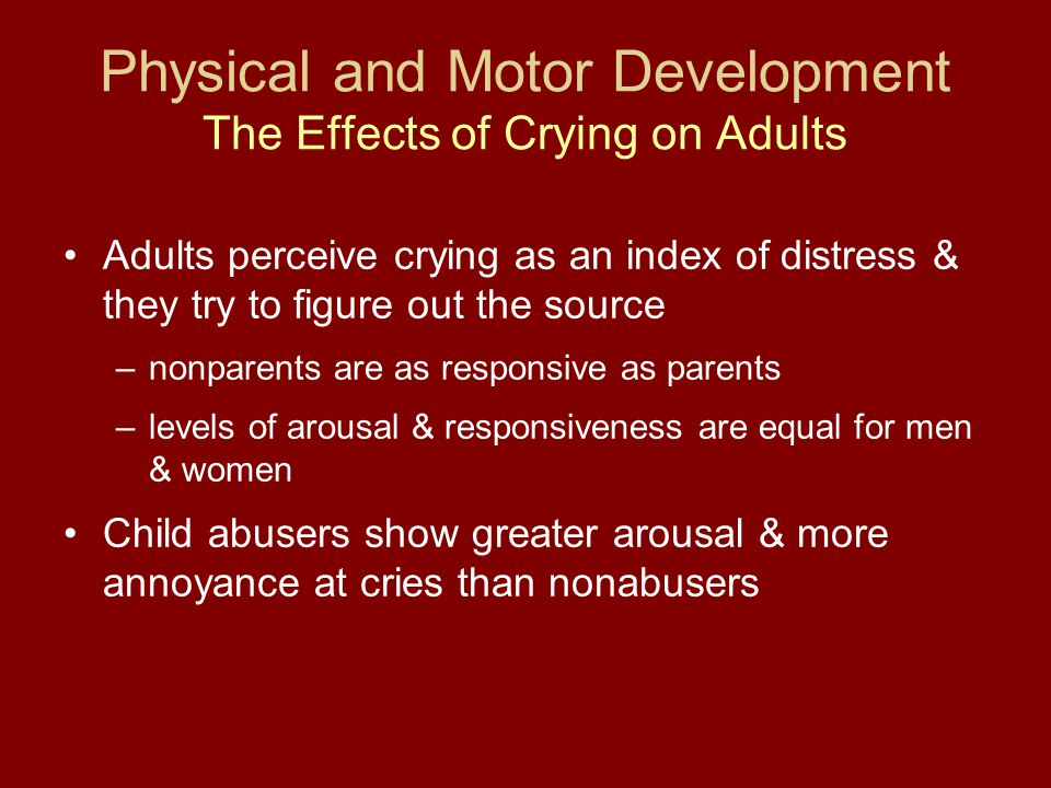 Physical and Motor Development The Effects of Crying on Adults