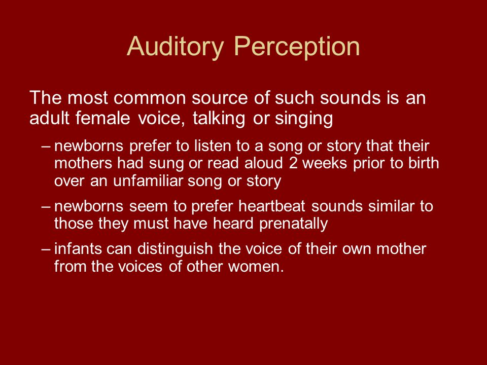 Auditory Perception The most common source of such sounds is an adult female voice, talking or singing.