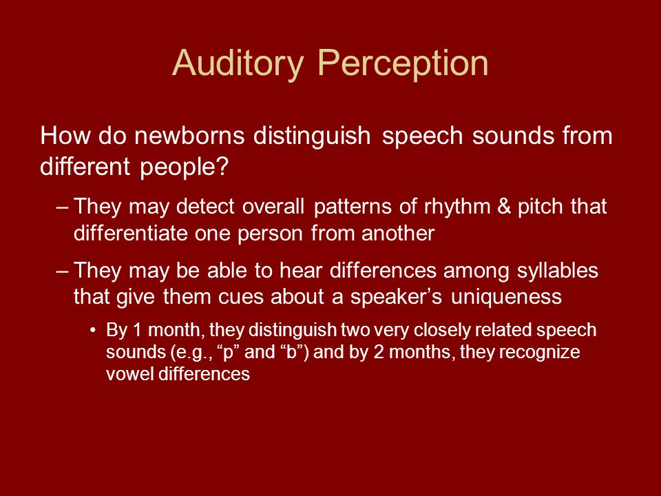 Auditory Perception How do newborns distinguish speech sounds from different people