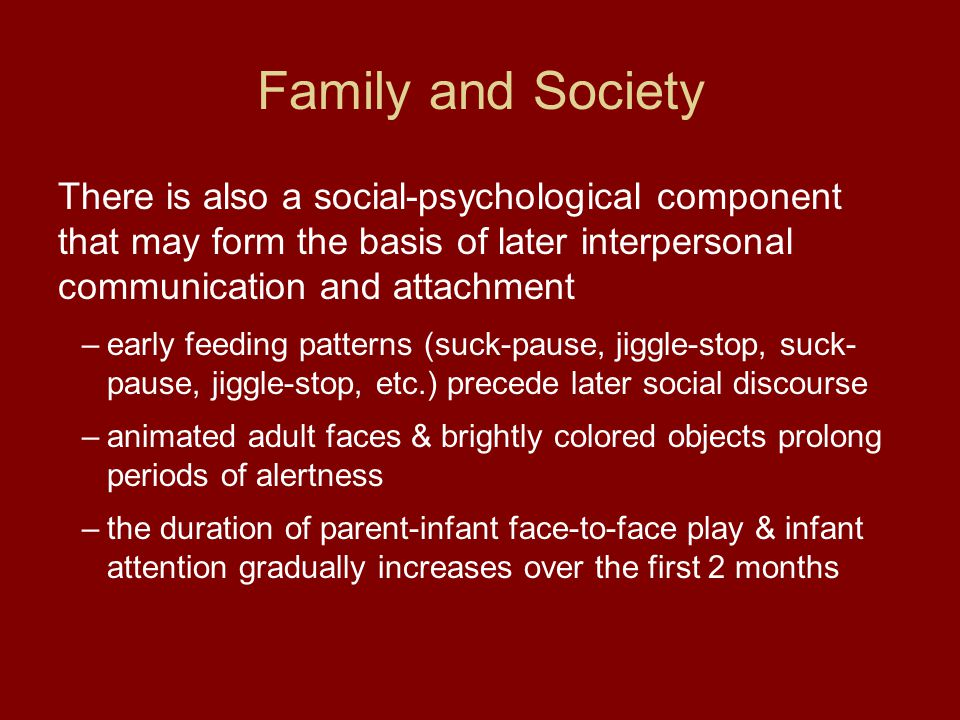 Family and Society There is also a social-psychological component that may form the basis of later interpersonal communication and attachment.