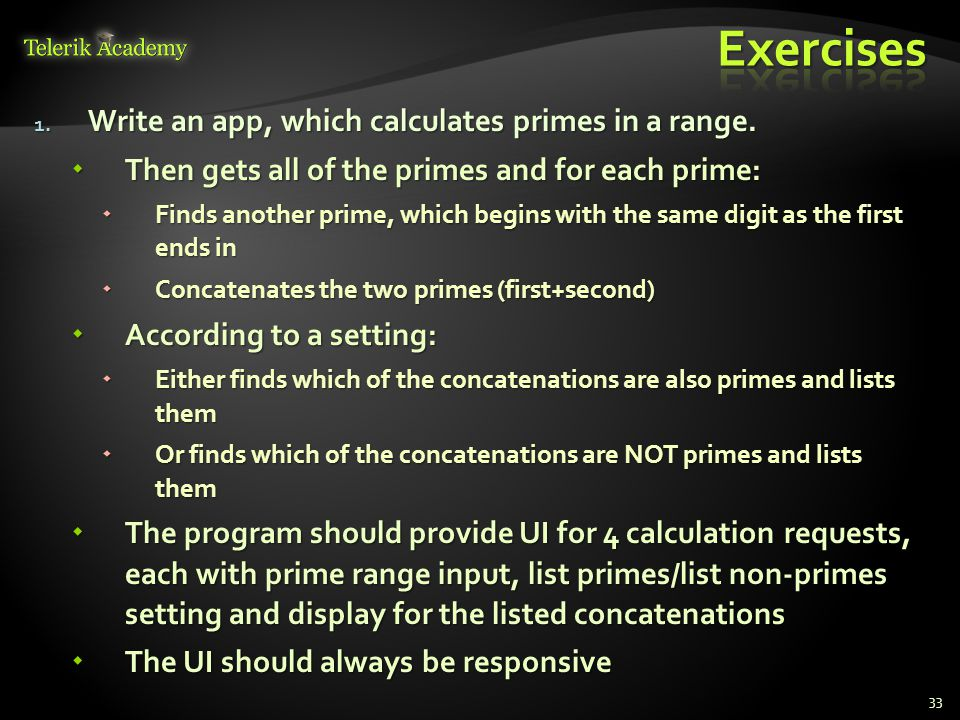 Exercises Write an app, which calculates primes in a range.