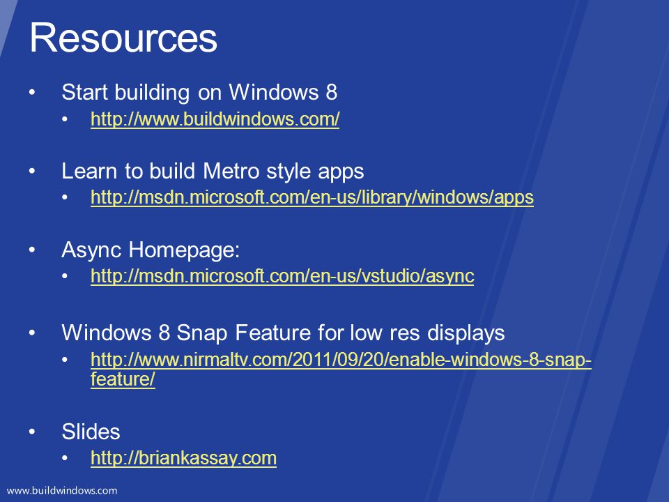 Resources Start building on Windows 8 Learn to build Metro style apps