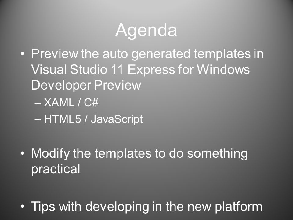 Agenda Preview the auto generated templates in Visual Studio 11 Express for Windows Developer Preview.