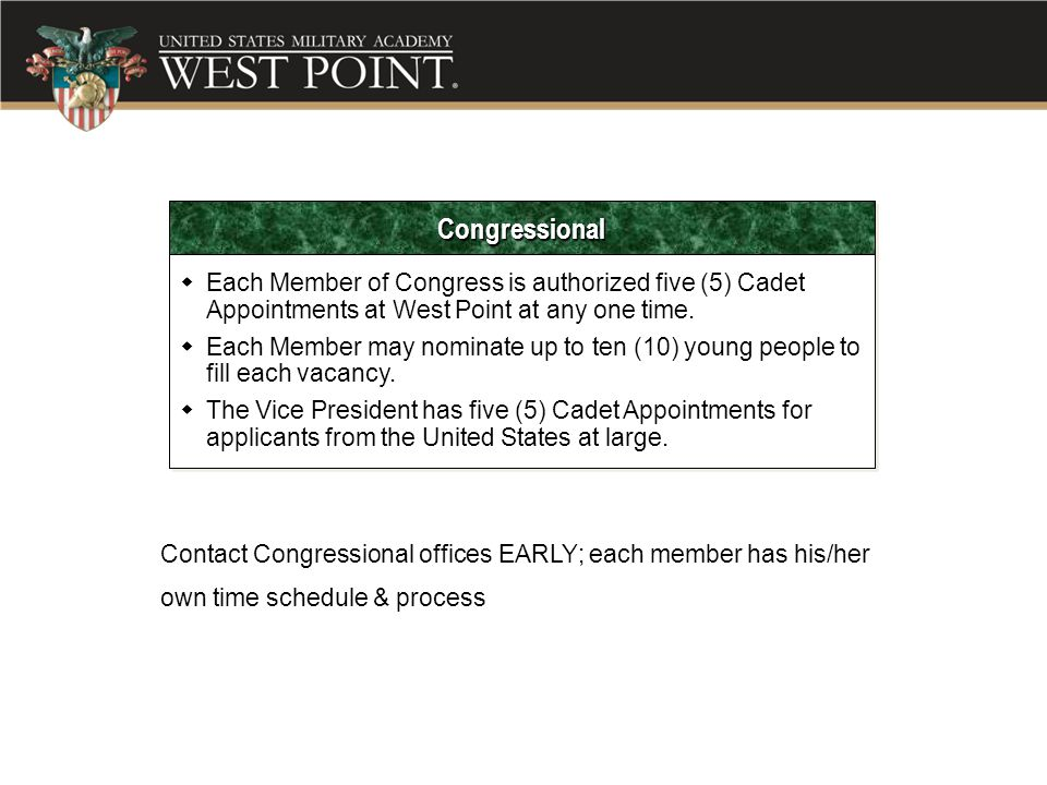 Congressional Each Member of Congress is authorized five (5) Cadet Appointments at West Point at any one time.