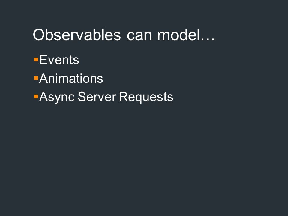 Observables can model…